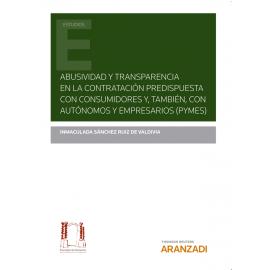 Abusividad y transparencia en la contratación predispuesta con consumidores y, también con autónomos y empresarios (PYMES)