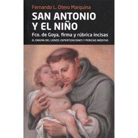 San Antonio y el Niño. El Enigma del Lienzo Fco. de Goya, Firma y Rúbrica Incisas. El Enigma del Lienzo: Expertizaciones y Pericias In
