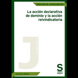 Acción Declarativa de Dominio y la Acción Reivindicatoria