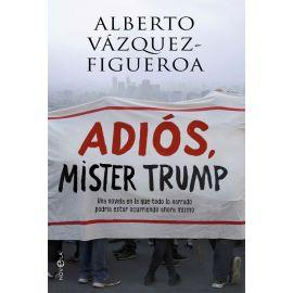 Adiós, Mister Trump Una Novela en la que Todo lo Narrado Podría Estar Ocurriendo