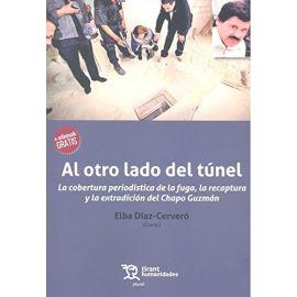 Otro lado del Túnel. La Cobertura Periodística de la Fuga, la Recaptura y la Extradición del Chapo Guzmán