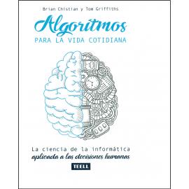 Algoritmos Para la Vida Cotidiana. La Ciencia de la Informática Aplicada a las Decisiones Humanas