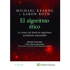 El algoritmo ético. La ciencia del diseño de algoritmos socialmente responsables