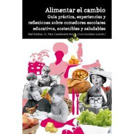 Alimentar el cambio. Guía práctica, experiencias y reflexiones sobre comedores escolares educativos, sostenibles y saludables