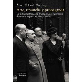 Arte, Revancha y Propaganda. La Instrumentalización Franquista del Patrimono Durante la Segunda Guerra Mundial