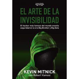 Arte de la Invisibilidad. El Hacker más Famoso del Mundo                                             Enseña Seguridad en la era Big Brother y Big Data