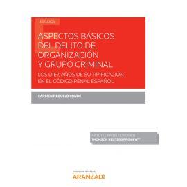 Aspectos básicos del delito de organización y grupo criminal. Diez años de su tipificación en el Código Penal Español