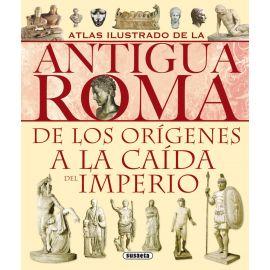 Atlas Ilustrado de la Antigua Roma. De los Orígenes a la Caída del Imperio