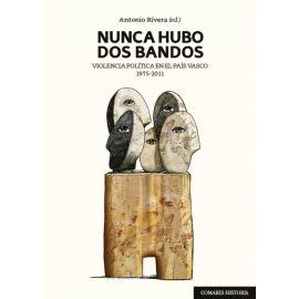 Nunca hubo dos bandos. Violencia política en el País Vasco, 1975-2011