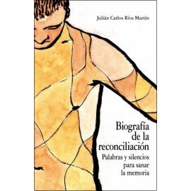 Biografía de la Reconciliación.                                                                      Palabras y Silencios para Sanar la Memoria