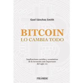 Bitcoin. Lo cambia todo. Implicaciones sociales y económicas de la invención más importante del siglo XXI