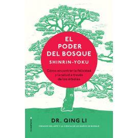 El poder del bosque. Shinrin-Yoku. Cómo encontrar la salud y la felicidad a través de los árboles