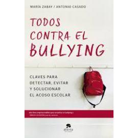 Todos contra el bullying . Claves para detectar, evitar y solucionar el acoso escolar