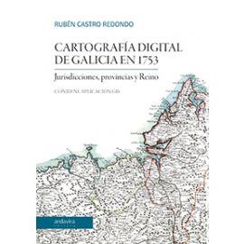 Cartografía digital de Galicia en 1753. 2020 Jurisdicciones, provincias y Reino. Mapas de las provincias gallegas en 1753. Cartografía jurisdiccional