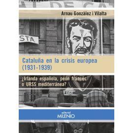 Cataluña en la crisis Europea ( 1931-1939 ) ¿ Irlanda Española, peón francés o URSS mediterránea ?