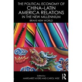 Political Economy of China- Latin America Relations in the New Millennium. Brave New World
