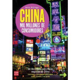 China Mil Millones de Consumidores. Un Libro Clave para Hacer Negocios en China