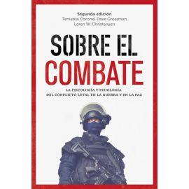 Sobre el combate. La Psicología y la Fisiología del conflicto letal en la guerra y en la paz