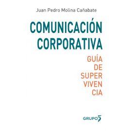 Comunicación Corporativa: Guía de Supervivencia