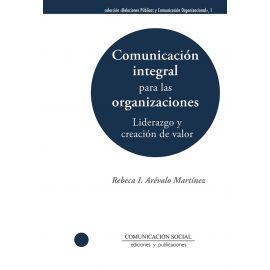 Comunicación integral para las organizaciones. Liderazgo y creación de valor