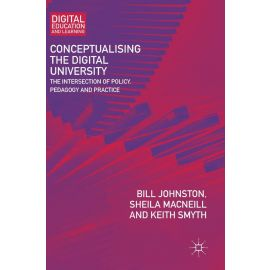 Conceptualising the digital University. The Intersection of Policy, Pedagogy and Practice