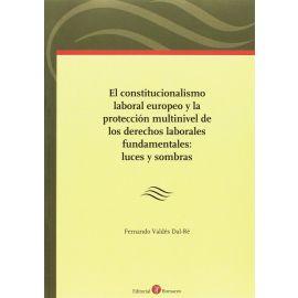 Constitucionalismo Laboral Europeo y la Protección                                                   Multinivel de los Derechos Laborales Fundamentales: Luces y Sombras