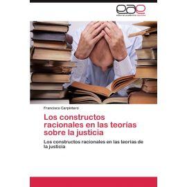 Constructos racionales en las teorías sobre la justicia: Los                                         constructos racionales en las teorías de la Justica