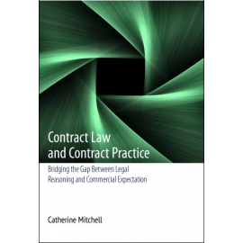 Contract Law and Contract Practice. Bridging the Gap Between Legal Reasoning and Commercial Expectation