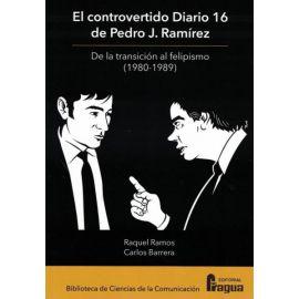 Controvertido Diario 16 de Pedro J. Ramírez De la transición al felipismo (1980-1989)
