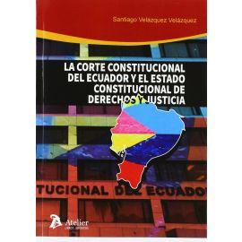 Corte Constitucional de Ecuador y el Estado Constitucional                                           de Derechos y Justicia