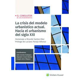 Crisis del modelo urbanístico actual. Hacia el urbanismo del siglo XXI. Homenaje a Ricardo Santos Díez