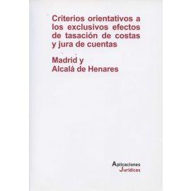 Criterios Orientativos a los Exclusivos Efectos de Tasación de Costas y Jura de Cuentas. Madrid y Alcalá de Henares