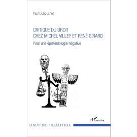 Critique du Droit. Chez Michel Villey et René Girard. Pour une Épistémologie Négative
