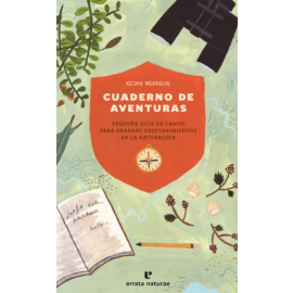 Cuaderno de aventuras. Pequeña guía de campo para grandes descubrimientos en la naturaleza