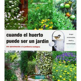 Cuando el huerto puede ser un jardín: una aproximación a la jardinería ecológica