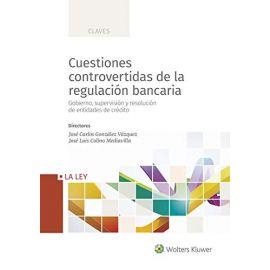 Cuestiones Controvertidas de la Regulación Bancaria. Gobierno, Supervisión y Resolución de Entidades de Crédito