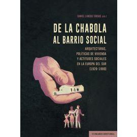 De la chabola al barrio social. Arquitecturas, políticas de vivienda y actitudes sociales en la Europa del Sur (1920-1980)