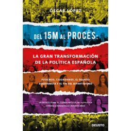 Del 15 M al Procés: La Gran Transformación de la Política Española. Podemos, Ciudadanos, el Desafío Soberanista y el fin del Bipartidismo