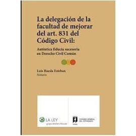 Delegación de la Facultad de Mejorar del Art. 831 del Código Civil: Auténtica Fiducia Sucesoria en Derecho Civil Común