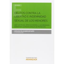 Delitos contra la Libertad e Indemnidad Sexual de los menores. Adecuación del Derecho Español a las Demandas Normativas Supranacionales