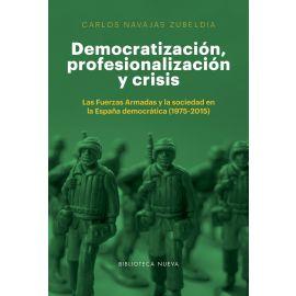 Democratización, profesionalización y crisis. Las Fuerzas Armadas y la sociedad en la España demcrática (1975-2015)