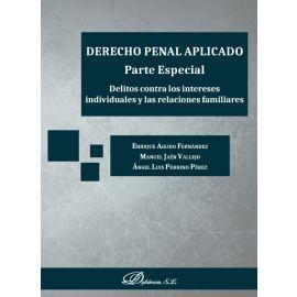 Derecho penal aplicado. Parte especial. Delitos contralos intereses individuales y las relaciones familiares