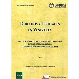 Derechos y Libertades en Venezuela. Vol. I Mitos y realidades sobre el Tratamiento de los Derechos en la Cosntitución Bolivariana de 1999