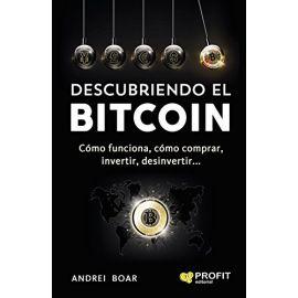Descubriendo el bitcoin: cómo funciona, cómo comprar,                                                invetir, desinvertir