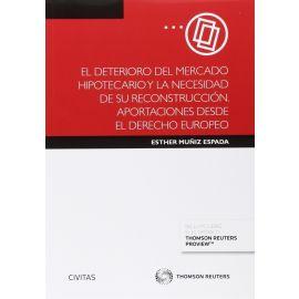 Deterioro del Mercado Hipotecario y la Necesidad de su Reconstrucción. Aportaciones desde el Derecho Europeo