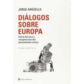 Diálogos sobre Europa. Crisis del euro y recuperación del pensamiento crítico