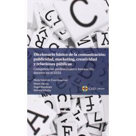 Diccionario Básico de la Comunicación: Publicidad, Marketing Creatividad y Relaciones Públicas. Competencias Profesionales e Innovación Docente en el E