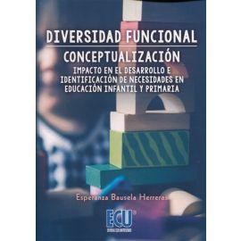 Diversidad Funcional. Conceptualización. Impacto en el Desarrollo e Identificación de Necesidades en Educación Ingantil y Primaria