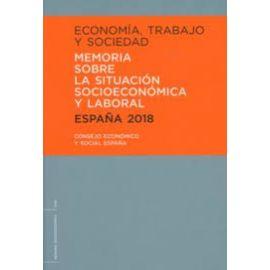 Economía, trabajo y sociedad. España 2018. Memoria sobre la situación socioeconómica y laboral