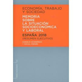 Economía, trabajo y sociedad. España 2018. Memoria sobre la situación socioeconómica y laboral Resumen ejecutivo